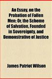 An Essay, on the Probation of Fallen Men, Wilson, James Patriot, 1151650005