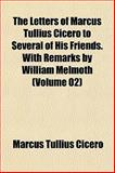 The Letters of Marcus Tullius Cicero to Several of His Friends with Remarks by William Melmoth, Cicero, Marcus Tullius, 1153250004