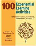 100 Experiential Learning Activities for Social Studies, Literature, and the Arts, Grades 5-12, Provenzo, Eugene F., Jr. and Butin, Dan W., 1412940001
