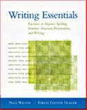 Writing Essentials : Exercises to Improve Spelling, Sentence Structure, Punctuation, and Writing, Wilson, Paige and Glazier, Teresa Ferster, 1413000002