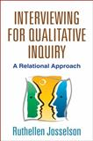 Interviewing for Qualitative Inquiry : A Relational Approach, Josselson, Ruthellen, 1462510000