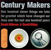 Century Makers : 100 Clever Things We Take for Granted Which Have Changed Our Lives over the Past 100 Years, Hillman, David and Gibbs, David, 1566490006