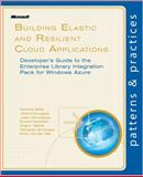 Building Elastic and Resilient Cloud Applications : Developer's Guide to the Enterprise Library Integration Pack for Windows Azure, Betts, Dominic and Bourgault, Jeremi, 1621140008