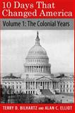 10 Days That Changed America : Volume 1: the Colonial Years, Bilhartz, Terry and Elliott, Alan, 163432000X
