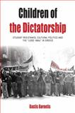 "Children of the Dictatorship : Student Resistance, Cultural Politics and the ""Long 1960s"" in Greece, Kornetis, Kostis, 1782380000"