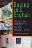 Buying into English : Language and Investment in the New Capitalist World, Prendergast, Catherine, 082296001X