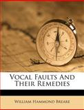 Vocal Faults and Their Remedies, William Hammond Breare, 1286800013