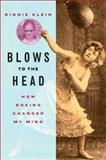 Blows to the Head : How Boxing Changed My Mind, Klein, Binnie, 1438430019