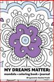 My Dreams Matter: Mandala Coloring Book Journal, Lynnette Rozine Prock, 1470180014