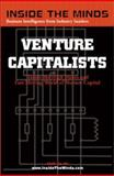 Venture Capitalists : Industry Leaders Share Their Knowledge on the Future of the High Stakes and Fast-Moving World of Venture Capital, Aspatore Books Staff and InsideTheMind.com Staff, 1587620014