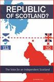 Republic of Scotland? : The Vote for an Independent Scotland, Tracy, Kathleen, 1633530019