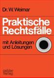 Praktische Rechtsfälle : Mit Anleitungen und Lösungen, Weimar, Wilhelm, 3409760016