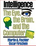Intelligence : The Eye, the Brain and the Computer, Fischler, Martin and Firschein, Oscar, 0201120011