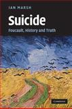 Suicide : Foucault, History and Truth, Marsh, Ian, 0521130018