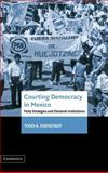 Courting Democracy in Mexico : Party Strategies and Electoral Institutions, Eisenstadt, Todd A., 0521820014