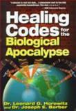 Healing Codes for the Biological Apocalypse, Leonard G. Horowitz and Joseph E. Barber, 0923550011