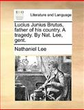 Lucius Junius Brutus, Father of His Country a Tragedy by Nat Lee, Gent, Nathaniel Lee, 1170410014