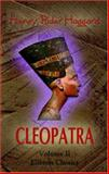 Cleopatra Vol. 2 : Being an Account of the Fall and Vengeance of Harmachis, the Royal Egyptian, As Set Forth by His Own Hand, Haggard, H. Rider, 1402160011