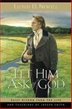 Let Him Ask of God : Daily Wisdom from the Life and Teachings of Joseph Smith, Lloyd D. Newell, 1606410016