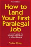 How to Land Your First Paralegal Job, Wagner, Andrea, 0138540012