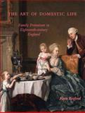 The Art of Domestic Life : Family Portraiture in Eighteenth-Century England, Retford, Kate, 0300110014