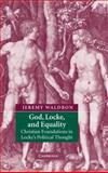 God, Locke, and Equality : Christian Foundations in Locke's Political Thought, Waldron, Jeremy, 0521810019