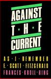 Against the Current : As I Remember F. Scott Fitzgerald, Ring, Frances K., 0887390013