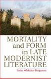 Mortality and Form in Late Modernist Literature, Whittier-Ferguson, John, 110706001X