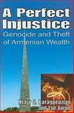 A Perfect Injustice : Genocide and Theft of Armenian Wealth, Karagueuzian, Hrayr S. and Auron, Yair, 1412810019