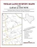 Texas Land Survey Maps for Lavaca County : With Roads, Railways, Waterways, Towns, Cemeteries and Including Cross-referenced Data from the General Land Office and Texas Railroad Commission, Boyd, Gregory A., 1420350013