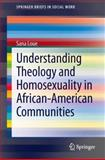Understanding Theology and Homosexuality in African-American Communities, Loue, Sana, 1461490014