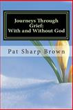 Journeys Through Grief: with and Without God, Pat Sharp Brown, 1494780011