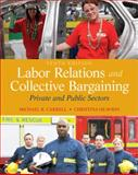 Labor Relations and Collective Bargaining : Private and Public Sectors, Carrell, Michael R. and Heavrin, Christina, 0132730014