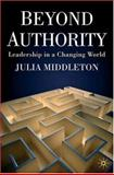 Beyond Authority : Leadership in a Changing World, Middleton, Julia, 0230500013