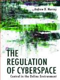The Regulation of Cyberspace : Control in the Online Environment, Murray, Andrew D., 0415420016