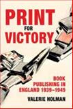 Print for Victory : Book Publishing in England, 1939-1945, Holman, Valerie, 0712350012