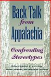 Back Talk from Appalachia : Confronting Stereotypes, , 0813190010