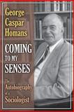 Coming to My Senses : The Autobiography of a Sociologist, Homans, George Caspar and Homans, George C., 0887380018