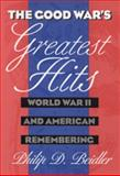 The Good War's Greatest Hits : World War II and American Remembering, Beidler, Philip D., 0820320013