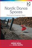 Nordic Dance Spaces : Practicing and Imagining a Region, Vedel, Karen and Hoppu, Petri, 1409470016