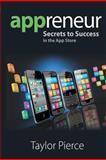 Appreneur - Secrets to Success in the App Store, Taylor A. Pierce, 1478300019