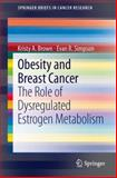 Obesity and Breast Cancer : The Role of Dysregulated Estrogen Metabolism, Brown, Kristy A. and Simpson, Evan R., 1489980016