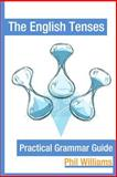The English Tenses Practical Grammar Guide, Philip Williams, 1500140015