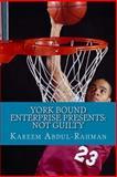 York Bound Enterprise Presents: NOT GUILTY, Kareem Abdul-Rahman, 1500520012