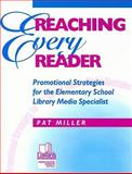 Reaching Every Reader : Promotional Strategies for the Elementary School Library Media Specialist, Miller, Pat, 1586830015
