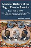 A School History of the Negro Race in America : From 1619 to 1890, with a Short Introduction as to the Origin of the Race; Also a Short Sketch of Liberia, , 1613930011