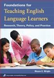 Foundations for Teaching English Language Learners : Research, Theory, Policy, and Practice, Wright, Wayne E., 1934000019
