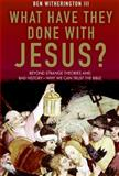 What Have They Done with Jesus?, Ben Witherington, 0061120014