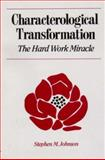 Characterological Transformation : The Hard Work Miracle, Johnson, Stephen M., 0393700011