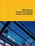 Managing Construction Supply Chains and Markets, Cox, Andrew and Ireland, Paul, 0727730010